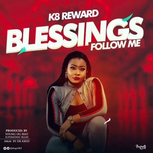 "VIDEO: K8 Reward – ""Blessings Follow Me"" 1"